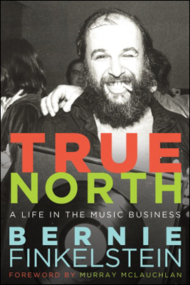 True North - A Life Inside the Music Business by Bernie Finkelstein