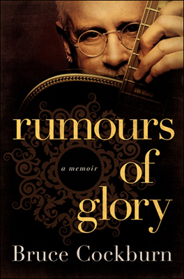 Bruce Cockburn's memoir Rumours of Glory book cover
